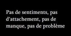 Pas De Sentiments, Pas D'Attachement, Pas De Manque, Pas De Problème.