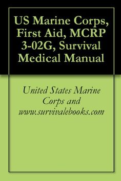 US Marine Corps, First Aid, MCRP 3-02G, Survival Medical Manual