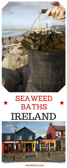 Seaweed benefits – Ireland. Soak up the benefits of an Irish seaweed bath on Ireland's west coast.
