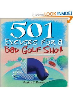 501 Excuses for a Bad Golf Shot (501 Excuses): Amazon.co.uk: Justin Exner: Books
