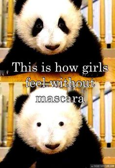 How girls feel without mascara…LOL