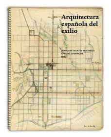 Arquitectura española del exilio / Juan José Martín Frechilla, Carlos Sambricio, (eds.) . http://encore.fama.us.es/iii/encore/record/C__Rb2616270?lang=spi