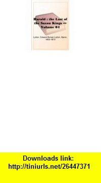 Harold  the Last of the Saxon Kings - Volume 08 eBook Baron Edward Bulwer Lytton Lytton ,   ,  , ASIN: B000JQUVJ0 , tutorials , pdf , ebook , torrent , downloads , rapidshare , filesonic , hotfile , megaupload , fileserve