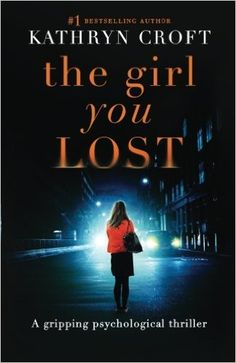 The Girl You Lost: A gripping psychological thriller: Kathryn Croft: 9781910751718: Amazon.com: Books