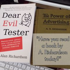 """""""Have you read a book by A. Richardson today?""""  It's never too late to buy and read a book from any author named A. Richardson. And you need not be limited to Software Testing or Advertising. You can find books by Alan Richardson on Cooking, Christianity and Occultism. Although I do strongly recommend those relating to Software Testing."""