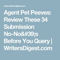Agent Pet Peeves: Review These 34 Submission No-No's Before You Query | WritersDigest.com