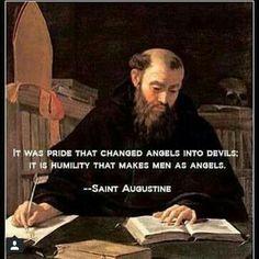 """""""C'est l'orgueil qui a changé les anges en démons. C'est l'humilité qui rend les hommes comme des anges."""" St. Augustin"""