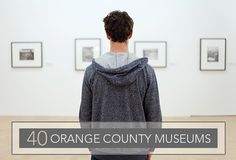 Did You Know There Are 40 Orange County Museums? Check Them Out