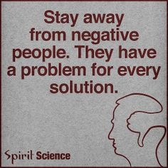Your negativity gets too heavy for me some days.