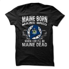 Maine Born Maine  Bred When I Die I Will Be Maine - #sweatshirt fashion #swetshirt sweatshirt. MORE INFO => https://www.sunfrog.com/No-Category/Maine-Born-Maine-Bred-When-I-Die-I-Will-Be-Maine.html?68278