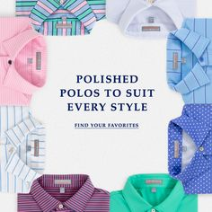 Polished Polos to Suit Every Style.