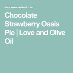 Chocolate Strawberry Oasis Pie | Love and Olive Oil