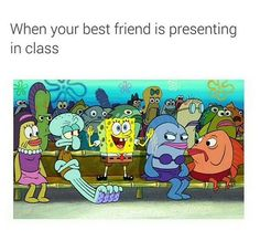When your best friend is presenting in class