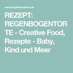 REZEPT: REGENBOGENTORTE - Creative Food, Rezepte - Baby, Kind und Meer