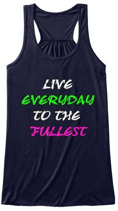 Live Everyday To The Fullest Women Tank Midnight Women's Tank Top Front Cool Tees, Cool T Shirts, Tee Shirts, Best Tank Tops, T Shirts With Sayings, Graphic Shirts, Custom T, Karate, Black Tops