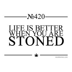 Life Is Better When You Are Stoned Marijuana Quotes #weedmemes WeedMemes.com