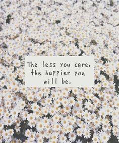"""""""Quanto menos você se importar mais Feliz você será."""""""