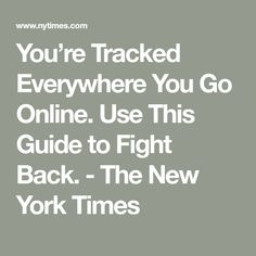 You're Tracked Everywhere You Go Online. Use This Guide to Fight Back. - The New York Times Life Hacks Computer, Computer Basics, Computer Help, Computer Security, Hacking Websites, Life Hacks Websites, Useful Life Hacks, Technology Hacks, Computer Technology