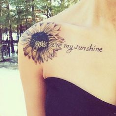 you are my sunshine #sunshine #quote #quotes #quotetattoo #quotetattoos #sunflower #sunflowertattoo #sunflowertattoos #shouldertattoo #shouldertattoos #pretty #prettytattoo #prettytattoos #cute #cutetattoo #cutetattoos #cutegirlytattoos #tattoo #tattoos #tatted #tattoed #ink #inked