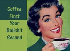 Coffee First, Your Bullshit Second