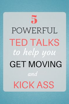 Check out these 5 TED Talks to help you get your butt in gear and finally move forward in life.