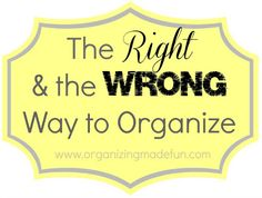 The Right and the Wrong way to Organize - are you doing it right?