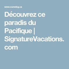 Découvrez ce paradis du Pacifique | SignatureVacations.com