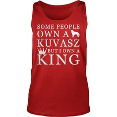 Some people own a Kuvasz But I own a king  Tank Tops T-Shirts, Hoodies ==►► Click Image to Shopping NOW!