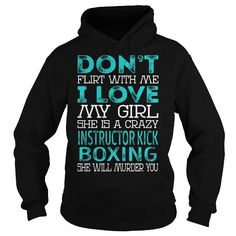 Don't Flirt With Me My Girl is a Crazy Instructor Kick Boxing She will Murder YOU Job Title Shirts
