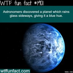 #1901 - Astronomers discovered a planet which rains glass sideways, giving it a blue hue