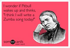 We Zumba people love us some Pitbull. This could also apply to Daddy Yankee. Check out my post for more about music. http://thezumbamommy.blogspot.com/2013/07/the-dance-styles-and-music.html
