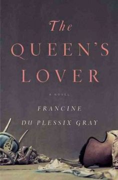 The Queen's Lover, by Francine du Plessix Gray