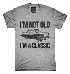 You can order this I'm Not Old I'm A Classic Funny Classic Car t-shirt design on several different sizes, colors, and styles of shirts including short sleeve shirts, hoodies, and tank tops. Each shirt is digitally printed when ordered, and shipped from Northern California.