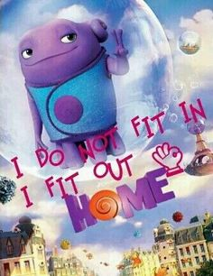 Oh from the Dreamworks movie Home   Quotes   Pinterest ...