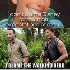 I don't blame Disney for my high expectations of men...I blame The Walking Dead.