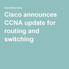 Cisco announces CCNA update for routing and switching