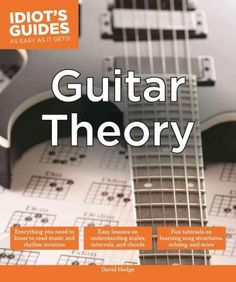 Music theory is often considered to be one of the most difficult subjects to learn. Idiot's Guides: Guitar Theory breaks down music theory for guitar and other fretboard instruments in very simple and More