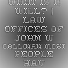 What Is a Will? | Law Offices of John W. Callinan#EstatePlanning #ElderCareAttorney http://www.eldercarelawyer.com/blog/2016/02/what-is-a-wil...