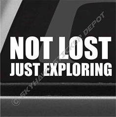 Not Lost, Just Exploring Funny Bumper Sticker Vinyl Decal Outdoor Hiking Off Road Decal Sticker Fits Jeep Wrangler Dodge Ram Ford Funny Bumper Stickers, Truck Stickers, Truck Decals, Vinyl Decals, Window Decals, Funny Decals, Window Stickers, Vehicle Decals, Jeep Decals