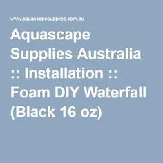 Aquascape Supplies Australia :: Installation :: Foam DIY Waterfall (Black 16 oz)