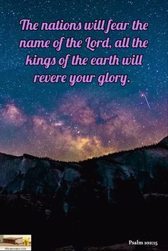 Psalm 102:15 / The nations will fear the name of the Lord, all the kings of the earth will revere yo...