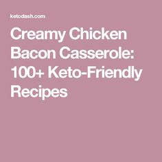 Creamy Chicken Bacon Casserole: 100+ Keto-Friendly Recipes