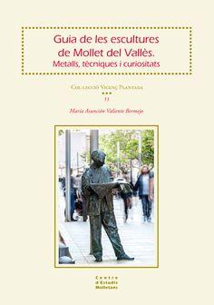 Guia de les escultures de Mollet del Vallès : metalls, tècniques i curiositats / María Asunción Valiente Bermejo Mollet del Vallès : Ajuntament de Mollet del Vallès, 2015 #novetatsbellesarts #novembre #CRAIUB