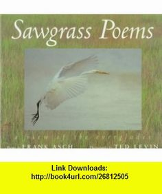 Sawgrass Poems A View of the Everglades Poems (9780152001803) Frank Asch, Red Levin, Ted Levin , ISBN-10: 0152001808  , ISBN-13: 978-0152001803 ,  , tutorials , pdf , ebook , torrent , downloads , rapidshare , filesonic , hotfile , megaupload , fileserve