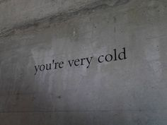 you're very cold - words on a wall Ben 10 Alien Force, Fallout 3, Twilight, Douglas Gordon, Erich Von Stroheim, Leonard Snart, Heavy Heart, Very Cold, Tumblr