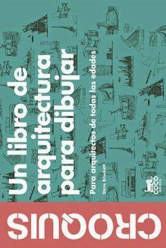 Croquis : un libro de arquitectura para dibujar : para arquitectos de todas las edades / Steve Bowkett. Coco Books, Barcelona : 2013. 1 v...
