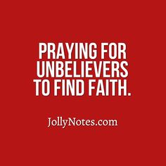 Praying for Unbelievers to Find Faith: Encouraging Scriptures, Prayers & Bible Verses about Praying for Unbelievers. | Joyful Living Blog