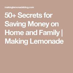 50+ Secrets for Saving Money on Home and Family | Making Lemonade