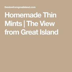 Homemade Thin Mints | The View from Great Island