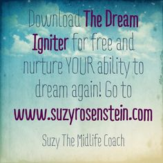 Forgot how to dream? Download the Dream Igniter for FREE! Stop wasting time and finally figure out what you really really want to do so you won't have regrets about how you lived your life! I'm all about helping older and wiser women rock their midlife thing! Book your Free Mini Session! www.suzyrosenstei... #midlifecoach #suzymidlifecoach #40s #50s #dreamigniter #midlifeunplugged #career #midlife #lifecoach #midlifecrisis #quote #inspiration #followyourdreams